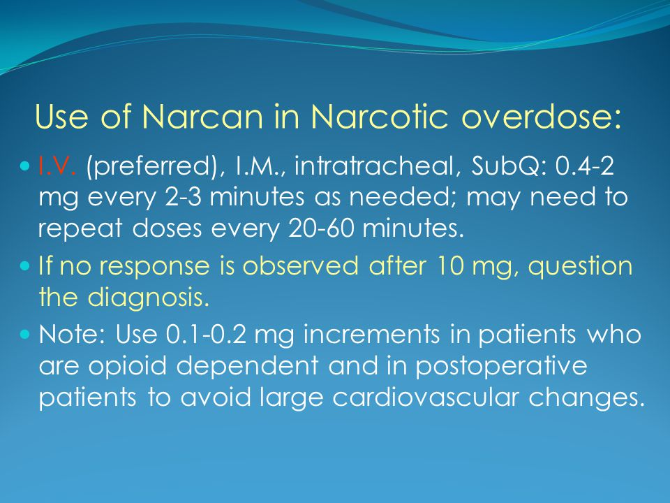 Use of Narcan in Narcotic overdose: