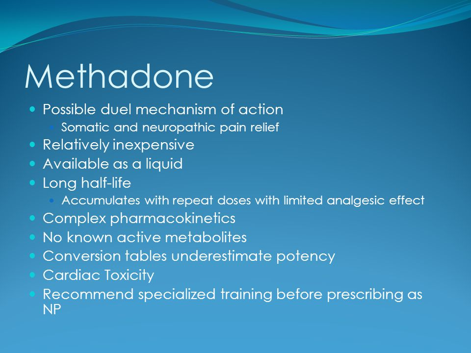 Methadone Possible duel mechanism of action Relatively inexpensive