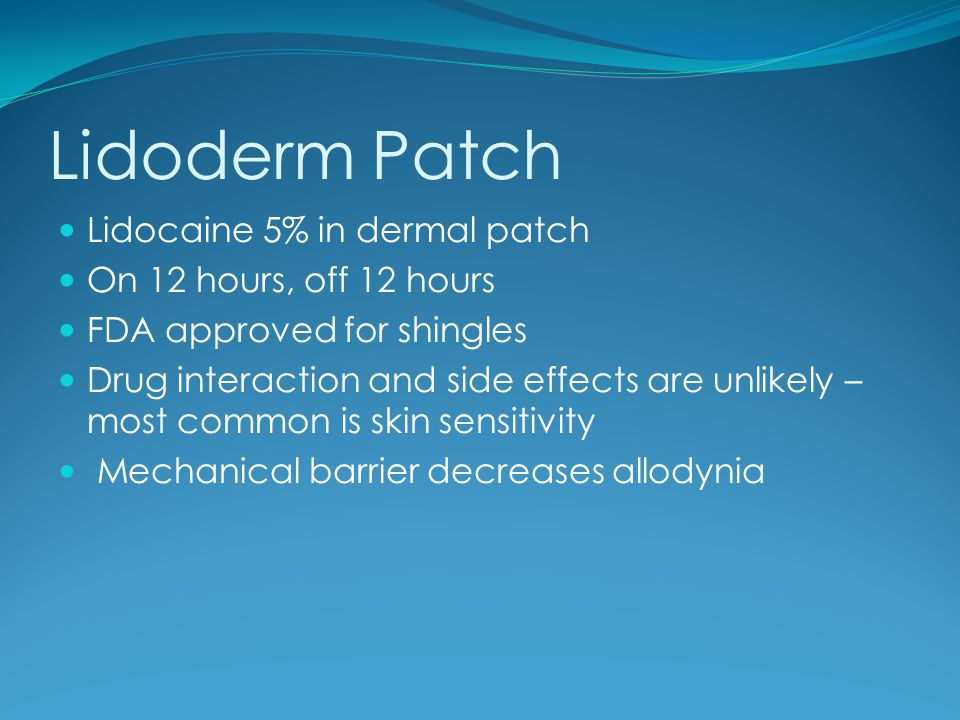 Lidoderm Patch Lidocaine 5% in dermal patch On 12 hours, off 12 hours
