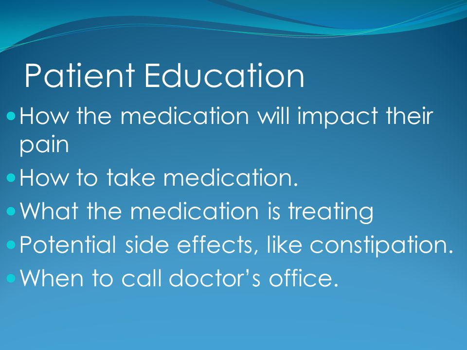Patient Education How the medication will impact their pain