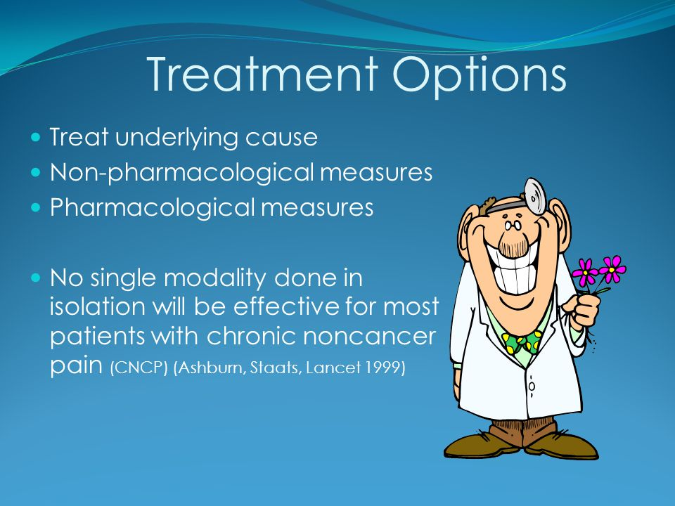 Treatment Options Treat underlying cause Non-pharmacological measures