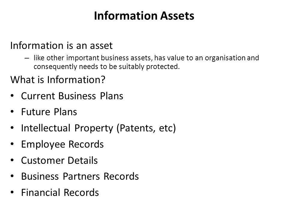 Information Assets Information is an asset What is Information