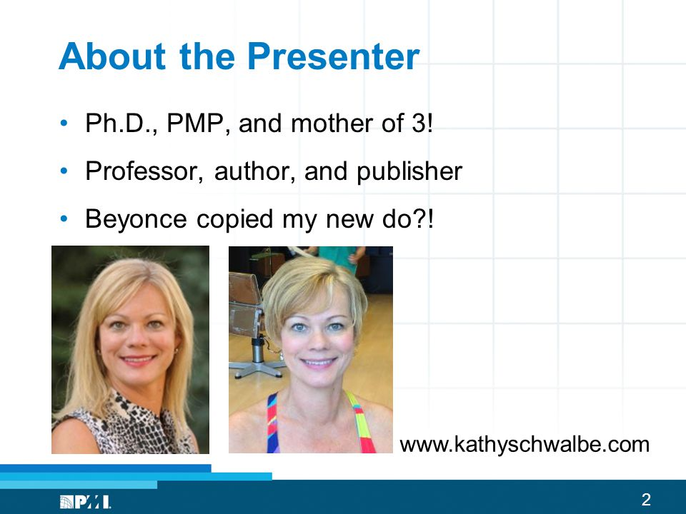 About the Presenter Ph.D., PMP, and mother of 3!