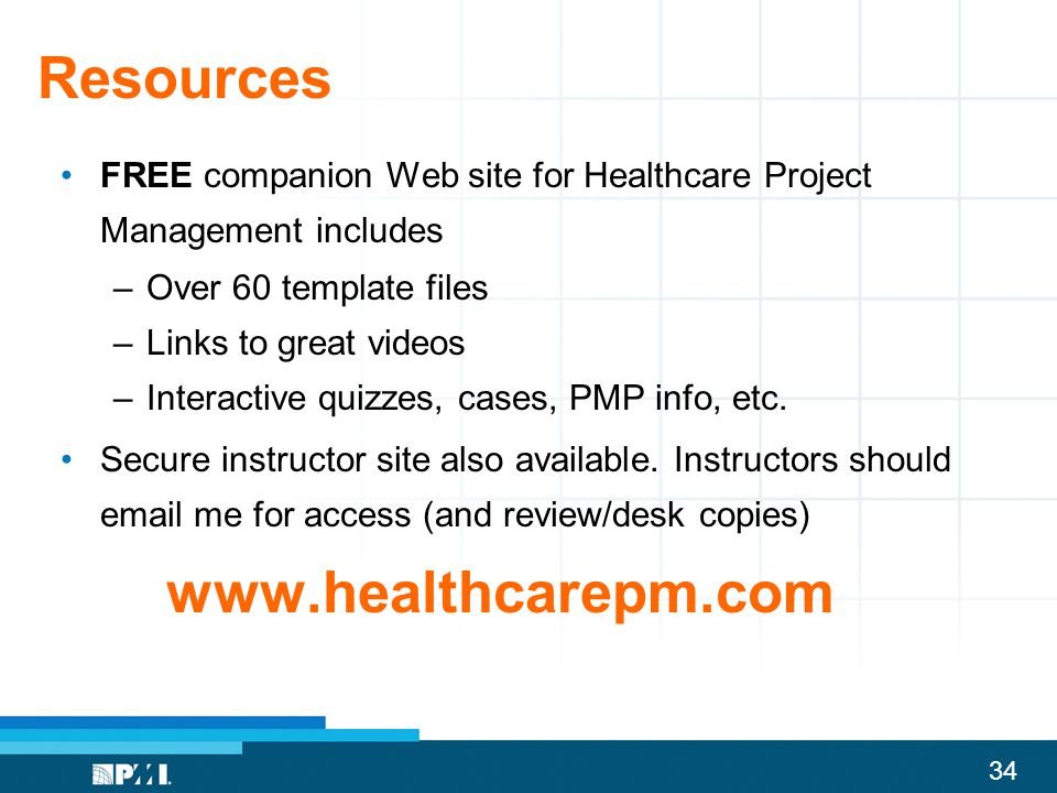 Resources FREE companion Web site for Healthcare Project Management includes. Over 60 template files.
