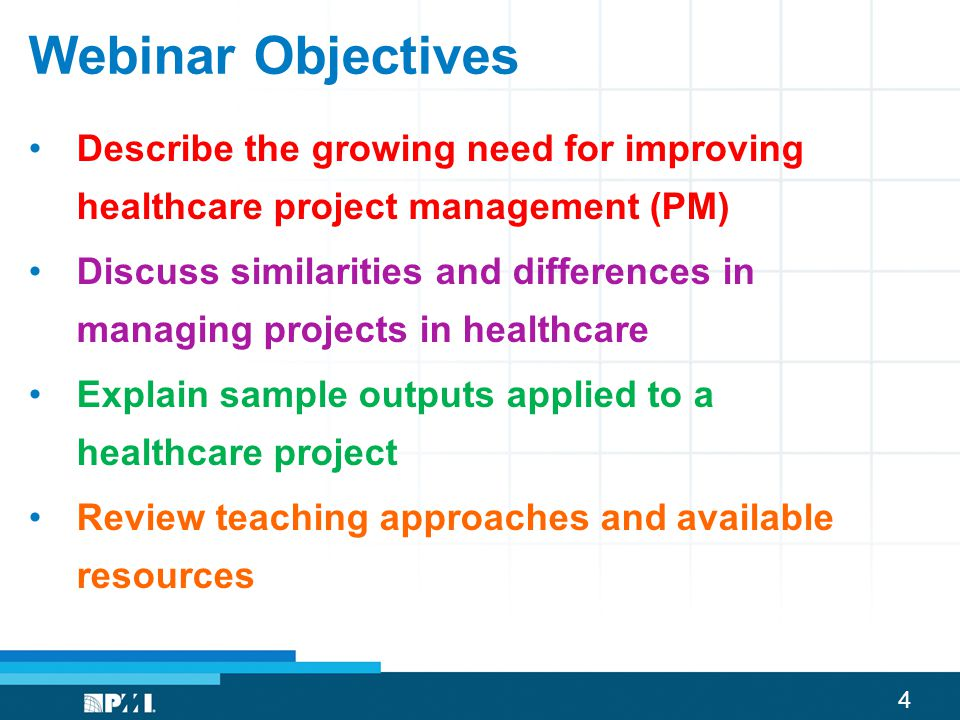 Webinar Objectives Describe the growing need for improving healthcare project management (PM)