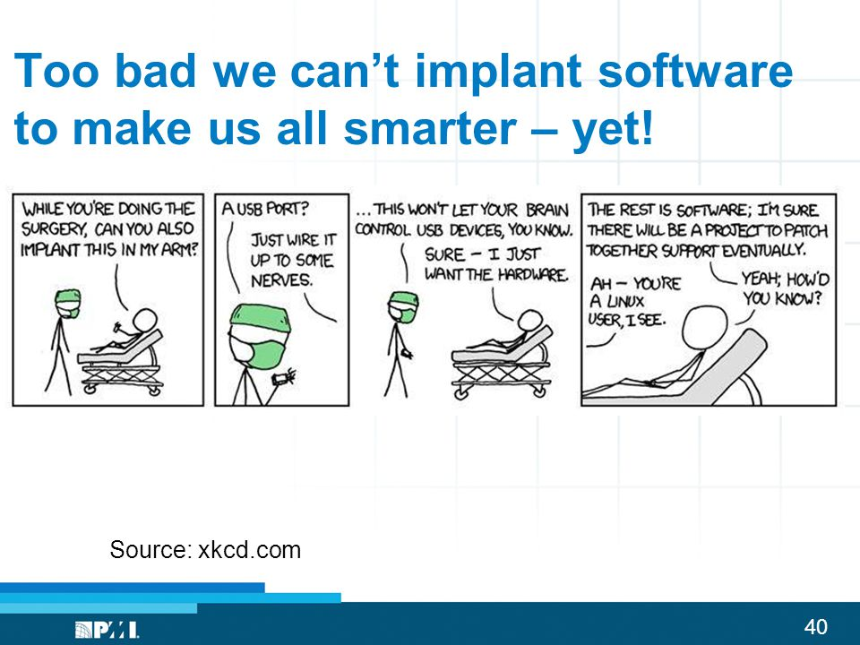 Too bad we can't implant software to make us all smarter – yet!