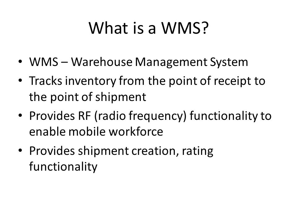 What is a WMS WMS – Warehouse Management System