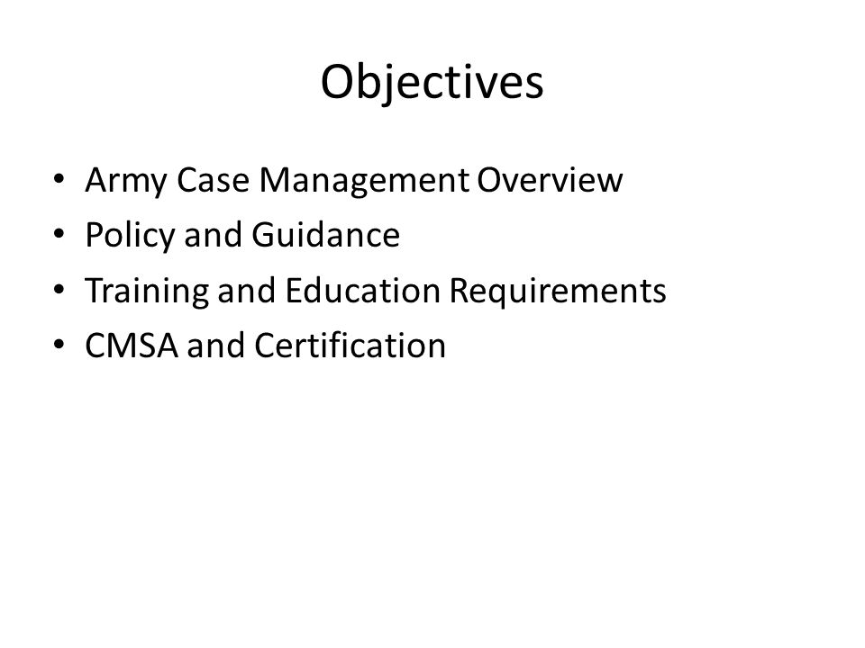 Objectives Army Case Management Overview Policy and Guidance