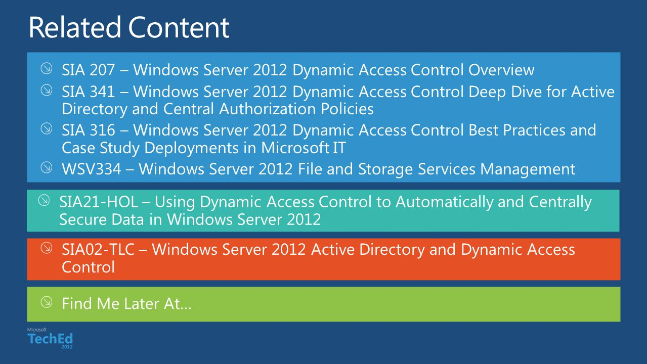 Related Content SIA 207 – Windows Server 2012 Dynamic Access Control Overview.