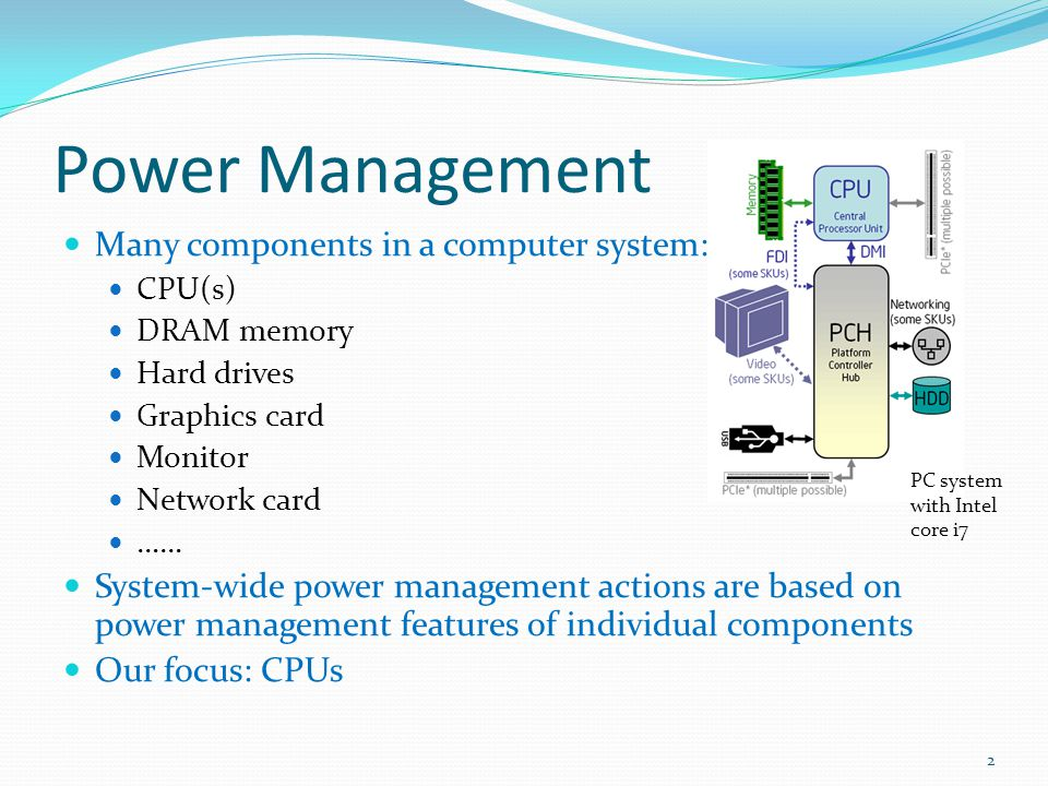 Power Management Many components in a computer system: