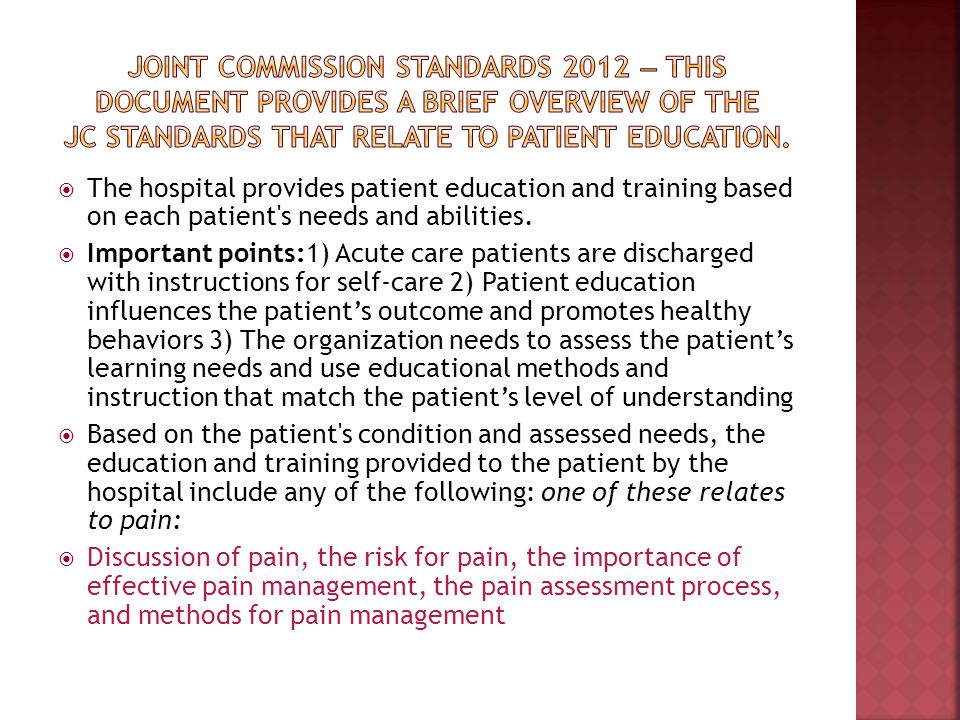 Joint Commission Standards 2012 — This document provides a brief overview of the JC standards that relate to patient education.