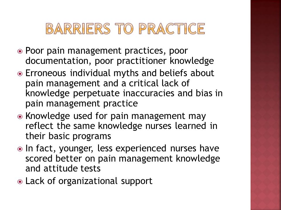 Barriers to Practice Poor pain management practices, poor documentation, poor practitioner knowledge.