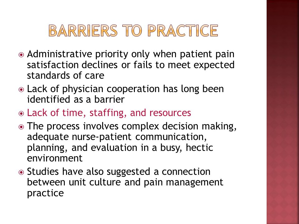 Barriers to Practice Administrative priority only when patient pain satisfaction declines or fails to meet expected standards of care.