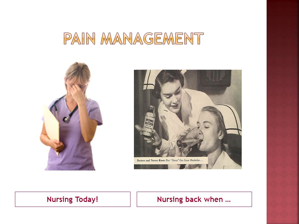 Pain management Nursing Today! Nursing back when …