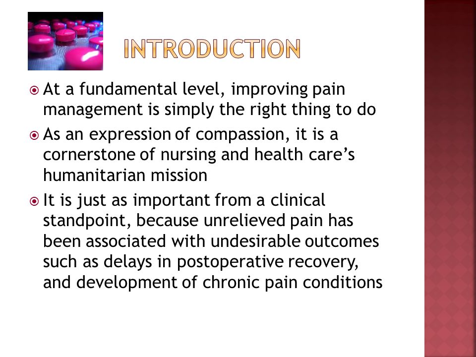 Introduction At a fundamental level, improving pain management is simply the right thing to do.