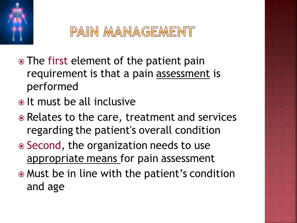 pain management The first element of the patient pain requirement is that a pain assessment is performed.