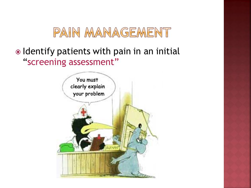 Pain management Identify patients with pain in an initial screening assessment