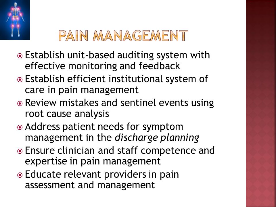 Pain management Establish unit-based auditing system with effective monitoring and feedback.