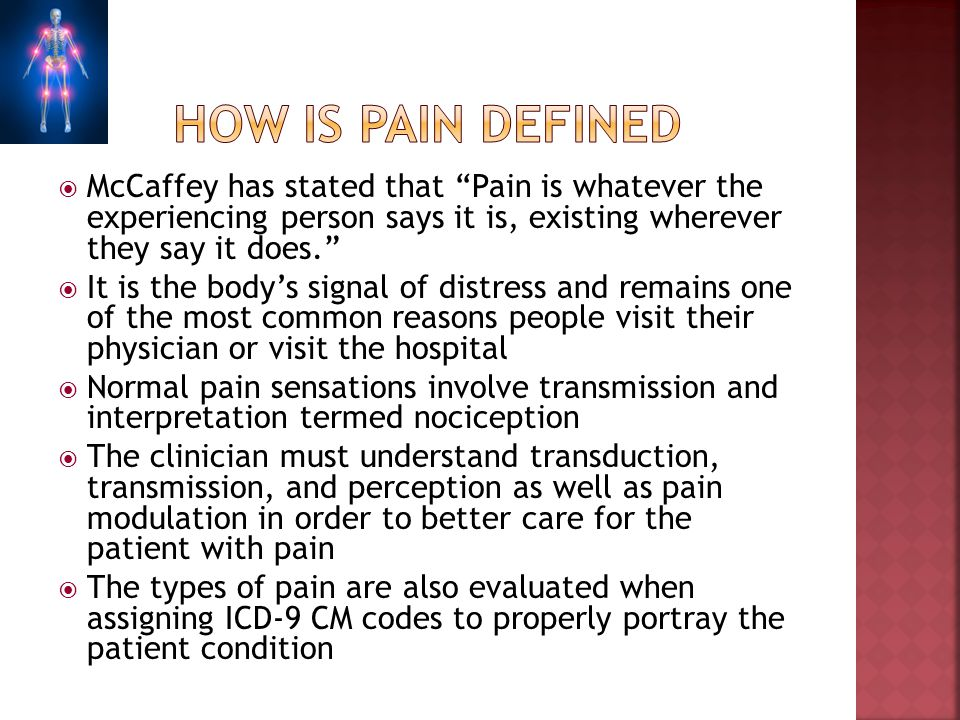 How is pain defined McCaffey has stated that Pain is whatever the experiencing person says it is, existing wherever they say it does.