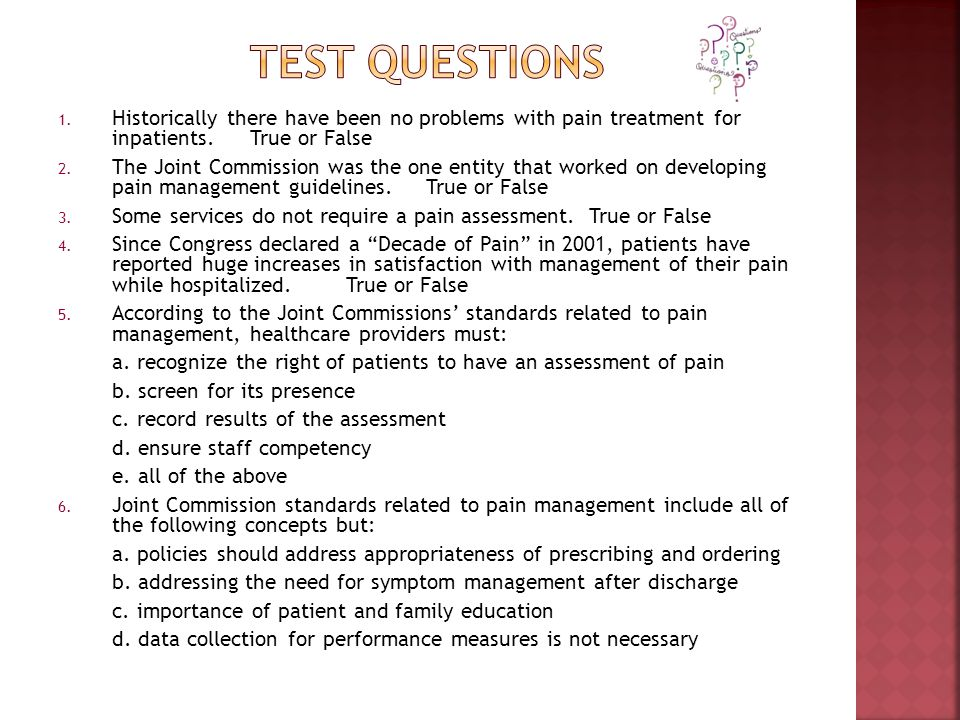 Test Questions Historically there have been no problems with pain treatment for inpatients. True or False.