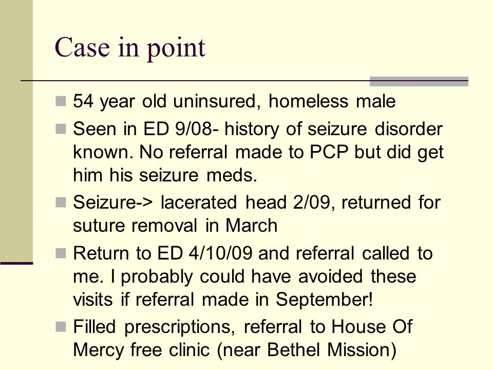 Case in point 54 year old uninsured, homeless male