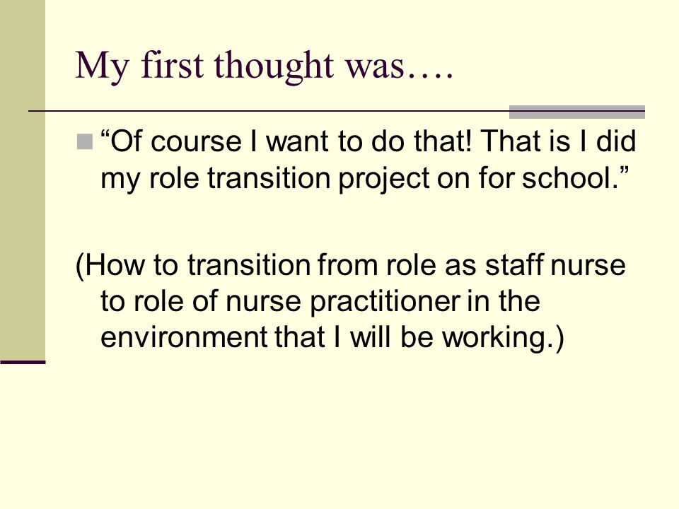 My first thought was…. Of course I want to do that! That is I did my role transition project on for school.