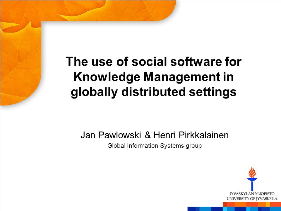 Jan Pawlowski & Henri Pirkkalainen Global Information Systems group