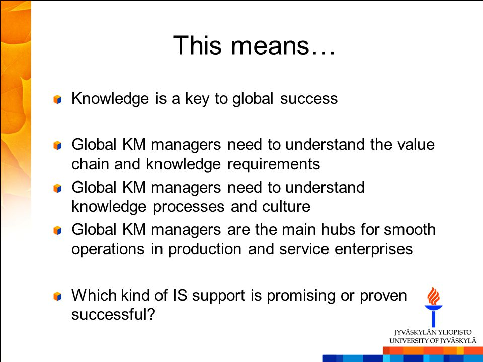 This means… Knowledge is a key to global success