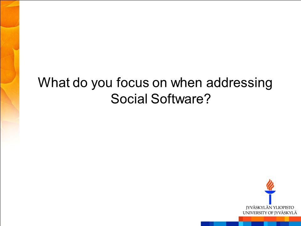 What do you focus on when addressing Social Software