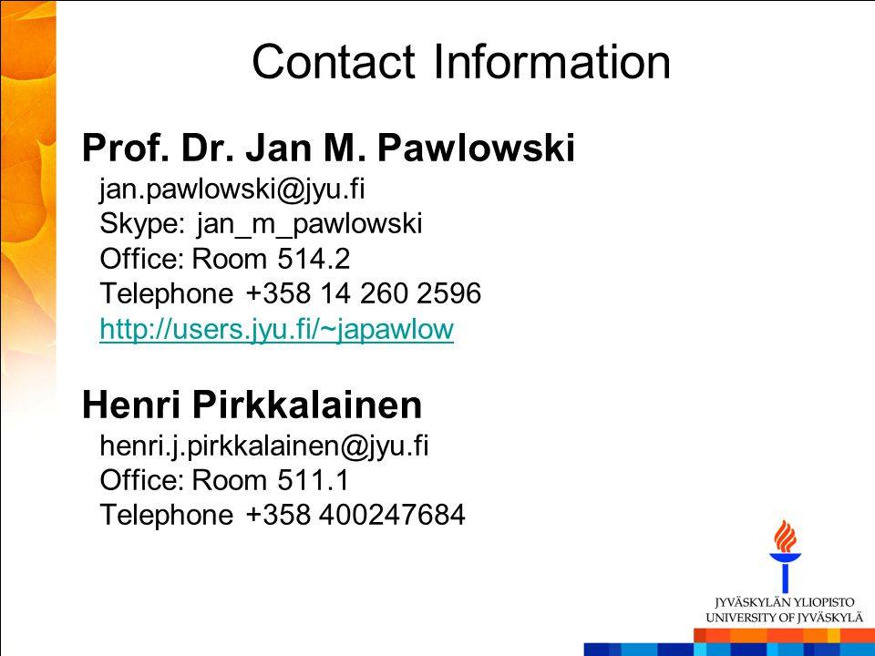 Contact Information Prof. Dr. Jan M. Pawlowski. jan.pawlowski@jyu.fi. Skype: jan_m_pawlowski. Office: Room 514.2.