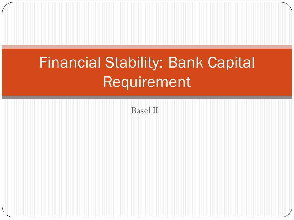 Financial Stability: Bank Capital Requirement