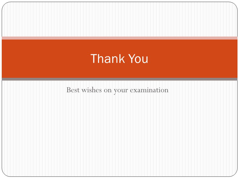 Best wishes on your examination