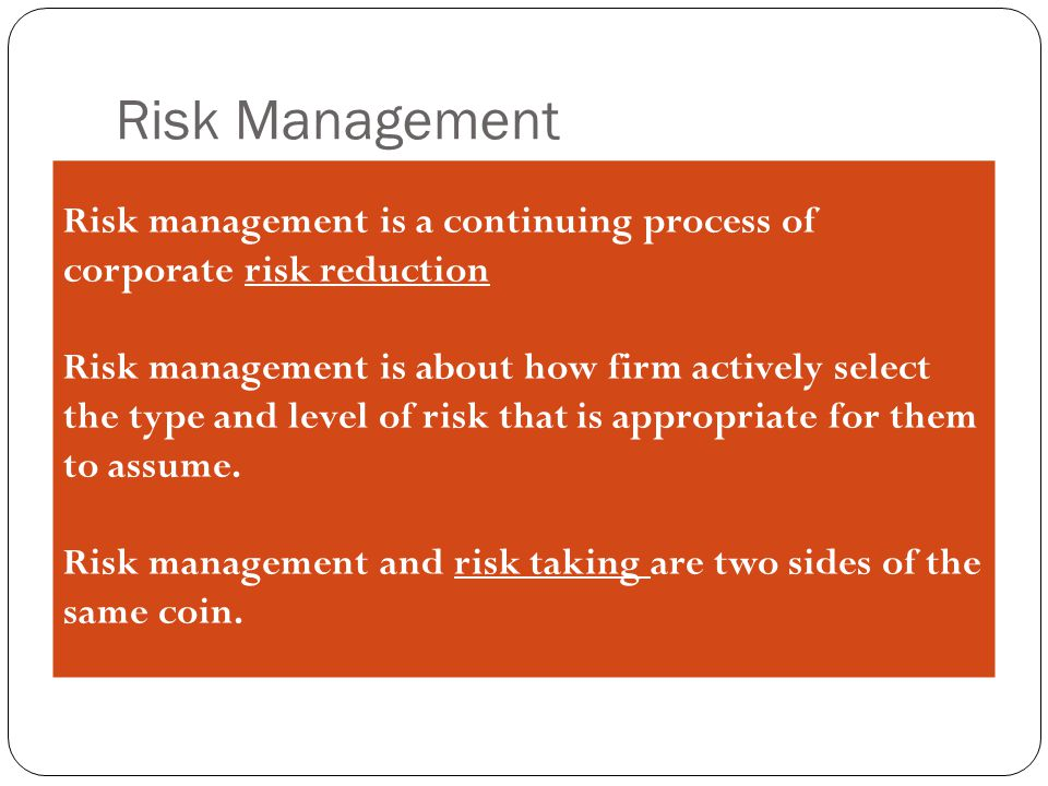 Risk Management Risk management is a continuing process of corporate risk reduction.