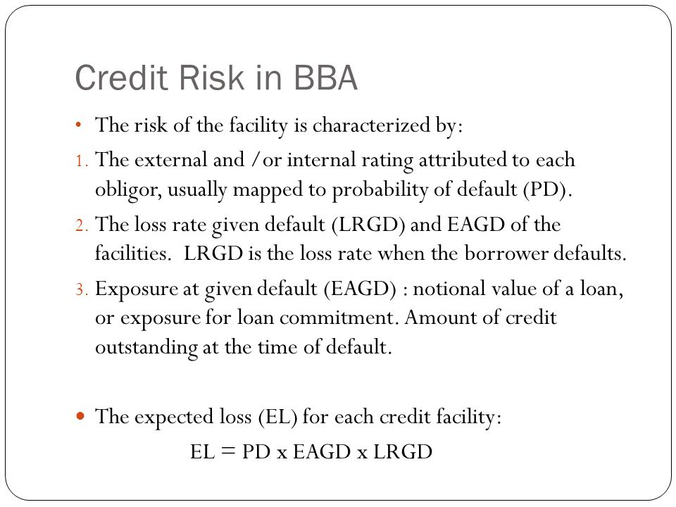 Credit Risk in BBA The risk of the facility is characterized by: