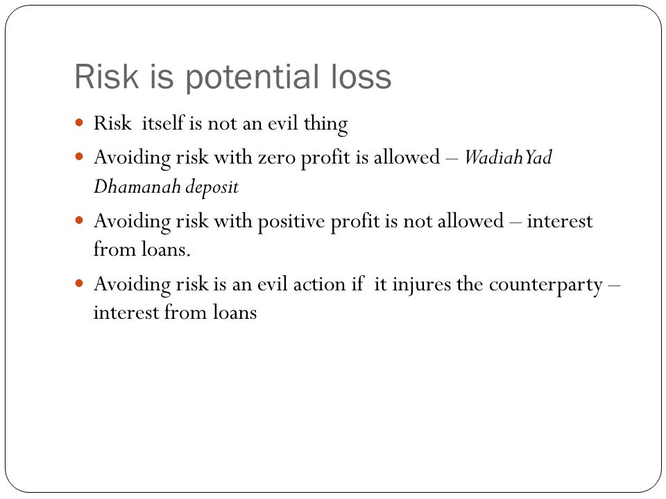 Risk is potential loss Risk itself is not an evil thing