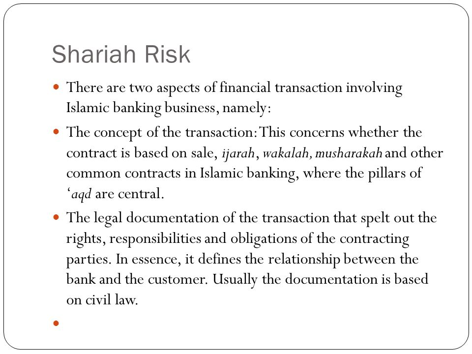 Shariah Risk There are two aspects of financial transaction involving Islamic banking business, namely: