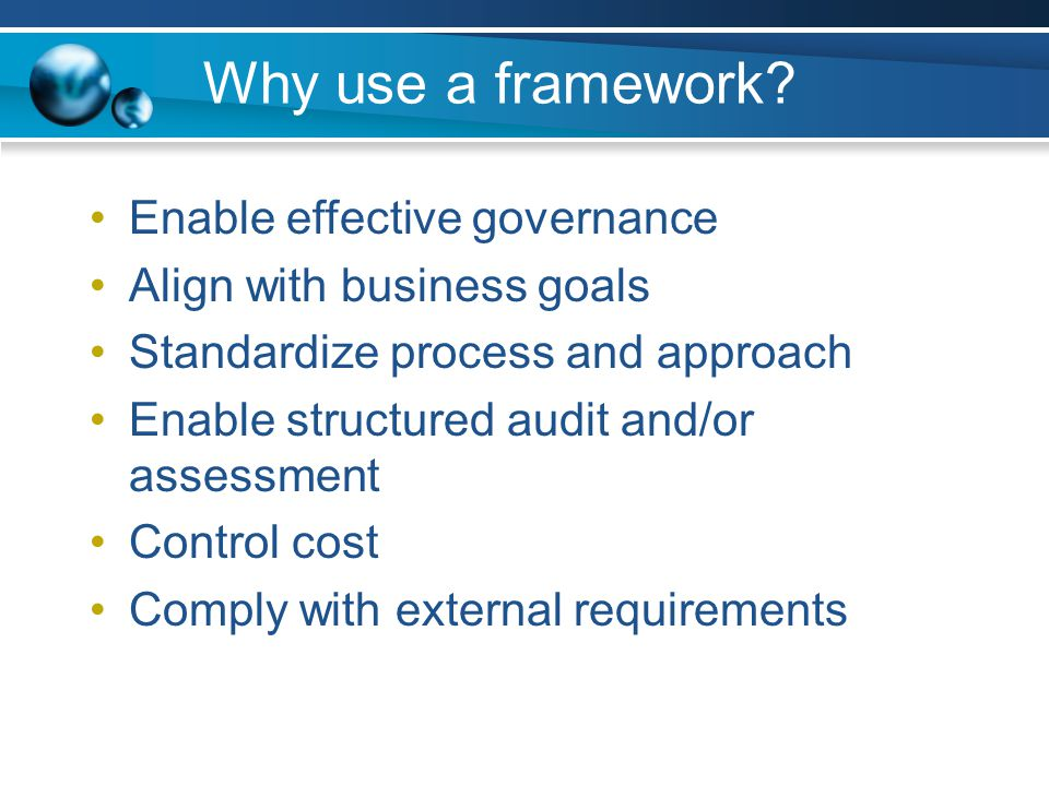 Why use a framework Enable effective governance