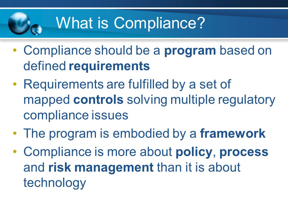 What is Compliance Compliance should be a program based on defined requirements.