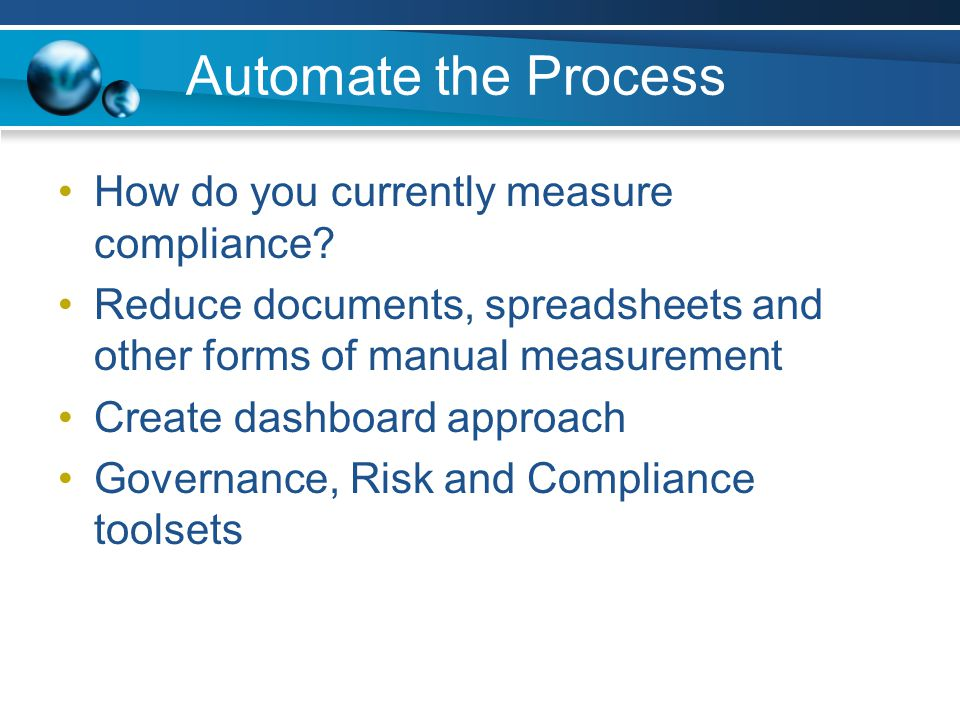 Automate the Process How do you currently measure compliance