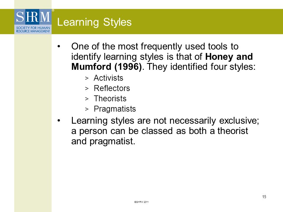 Learning Styles One of the most frequently used tools to identify learning styles is that of Honey and Mumford (1996). They identified four styles: