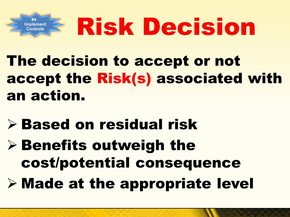 Risk Decision The decision to accept or not accept the Risk(s) associated with an action. Based on residual risk.