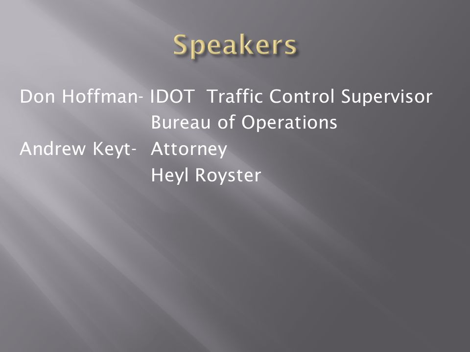 Speakers Don Hoffman- IDOT Traffic Control Supervisor Bureau of Operations Andrew Keyt- Attorney Heyl Royster