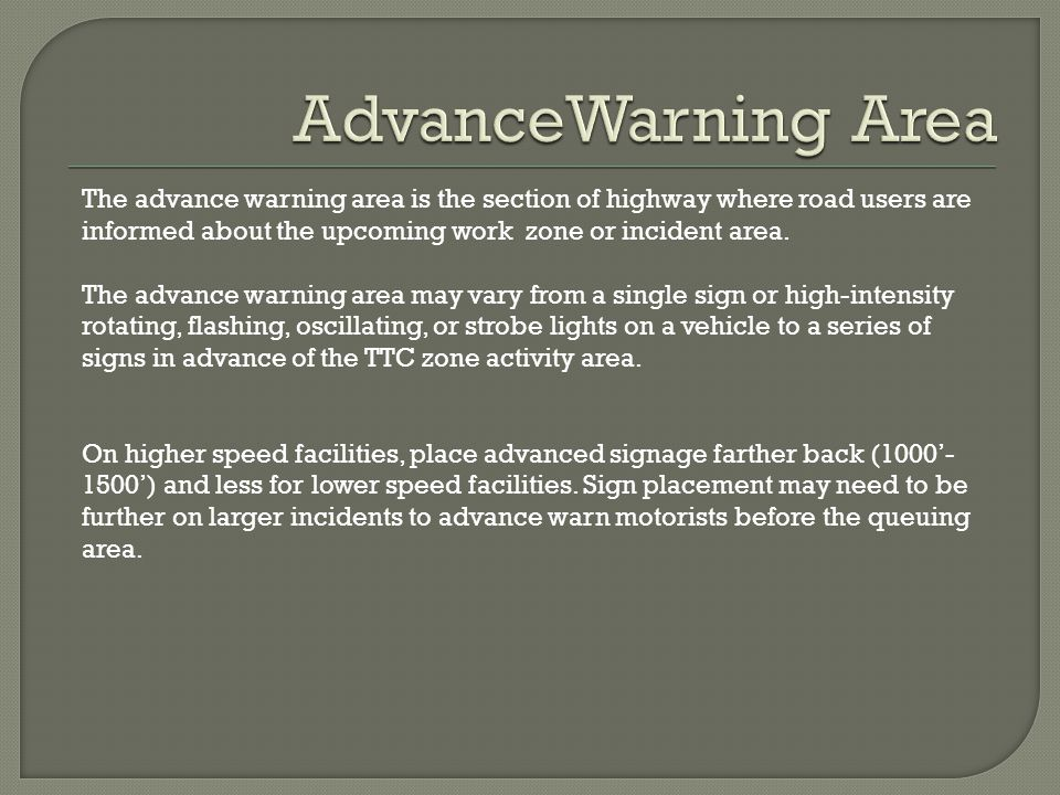 AdvanceWarning Area The advance warning area is the section of highway where road users are informed about the upcoming work zone or incident area.