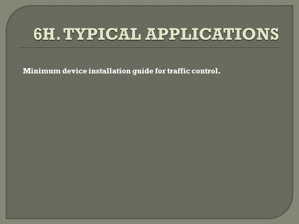 6H. TYPICAL APPLICATIONS