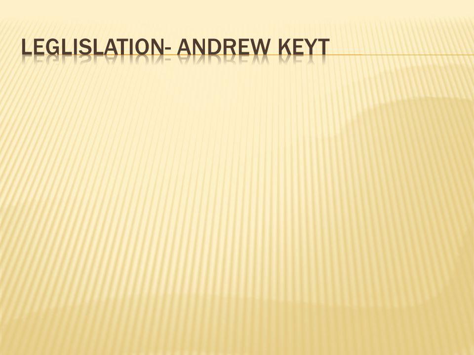 Leglislation- Andrew Keyt