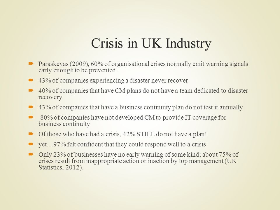 Crisis in UK Industry Paraskevas (2009), 60% of organisational crises normally emit warning signals early enough to be prevented.