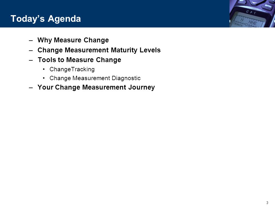 Today's Agenda Why Measure Change Change Measurement Maturity Levels