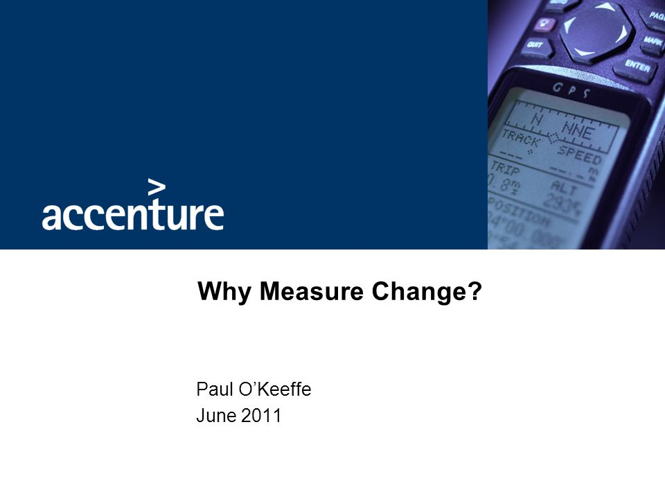 Why Measure Change Paul O'Keeffe June 2011