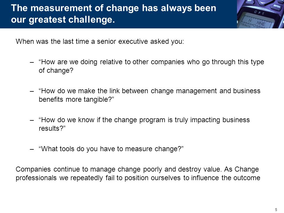 The measurement of change has always been our greatest challenge.