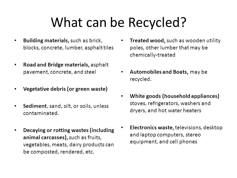 What can be Recycled Building materials, such as brick, blocks, concrete, lumber, asphalt tiles.